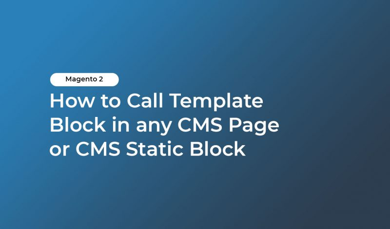 How to Call Template Block in any CMS Page or CMS Static Block