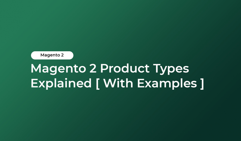 Magento 2 Product Types Explained [ With Examples ]