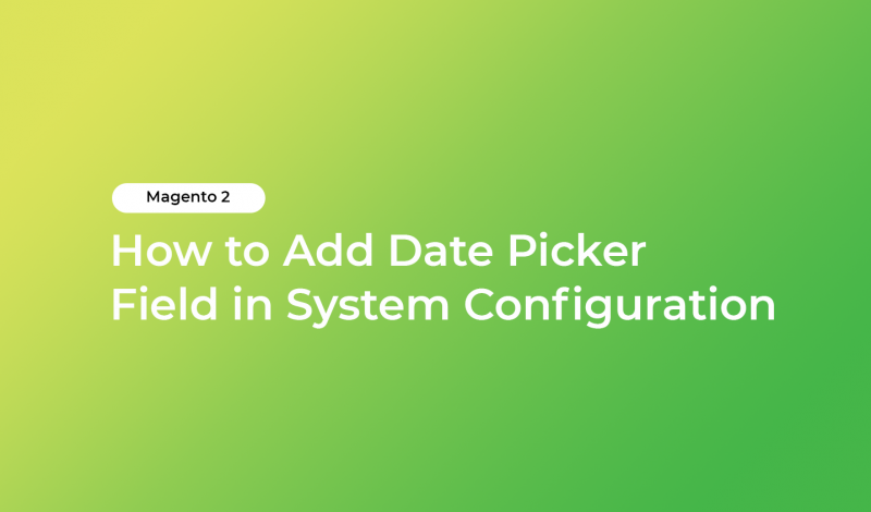 How to Add Date Picker Field in System Configuration