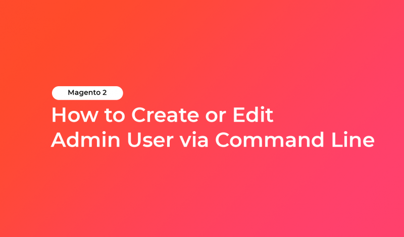 How to Create or Edit Admin User via Command Line