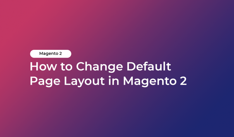 How to Change Default Page Layout in Magento 2
