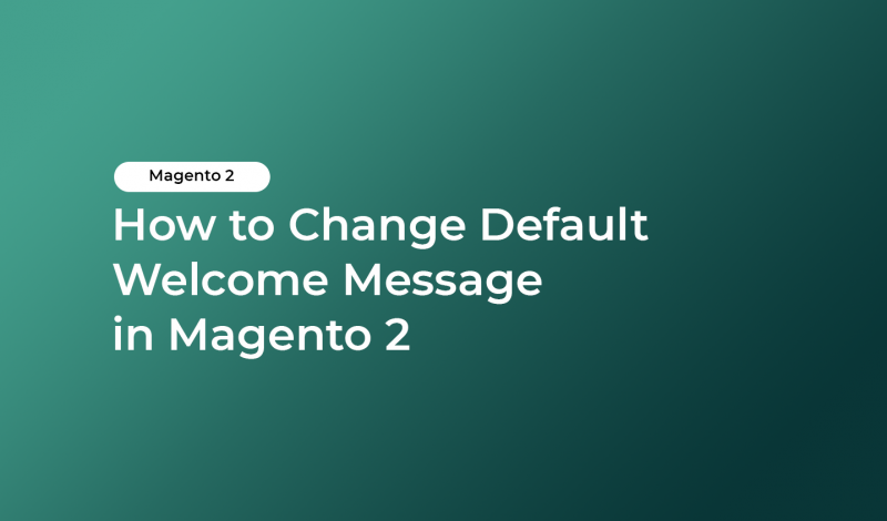 How to Change Default Welcome Message in Magento 2