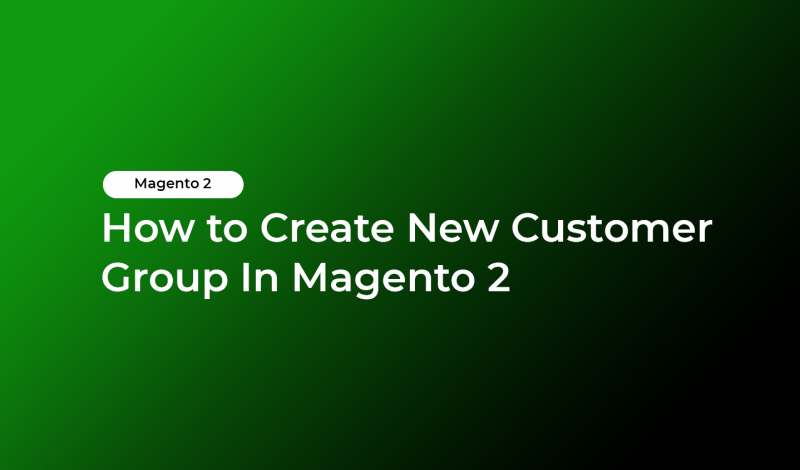 How to Create New Customer Group In Magento 2