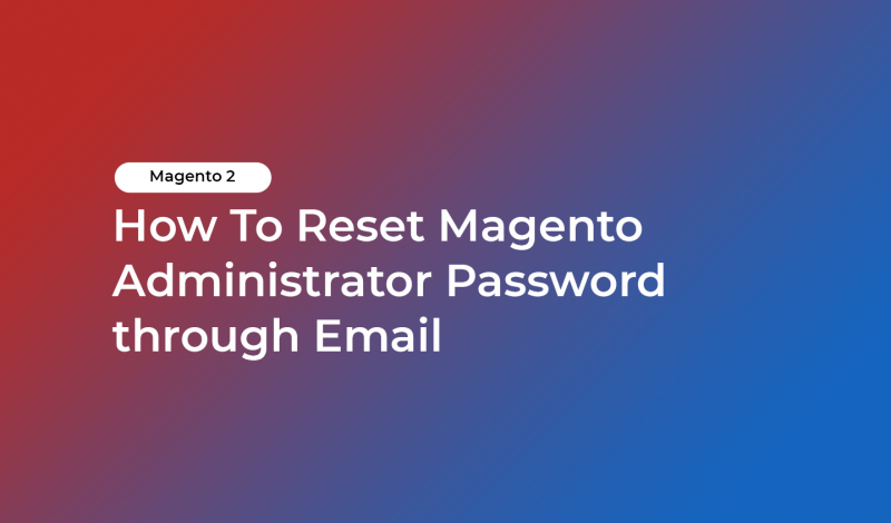 How To Reset Magento Administrator Password through Email