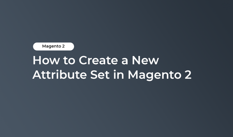 How to Create a New Attribute Set in Magento 2