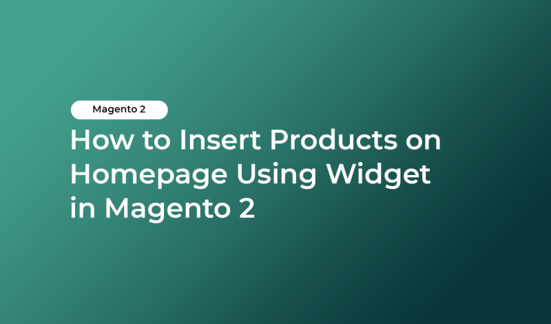 How to Insert Products on Homepage Using Widget in Magento 2
