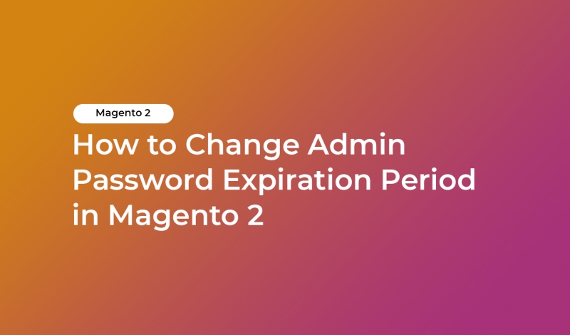 How to Change Admin Password Expiration Period in Magento 2