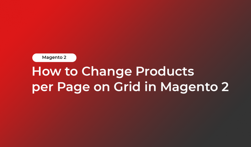 How to Change Products per Page on Grid in Magento 2