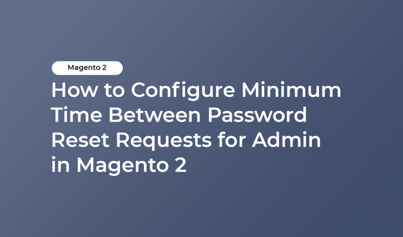How to Configure Minimum Time Between Password Reset Requests for Admin in Magento 2