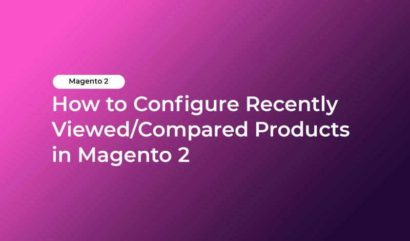 How to Configure Recently Viewed/Compared Products in Magento 2