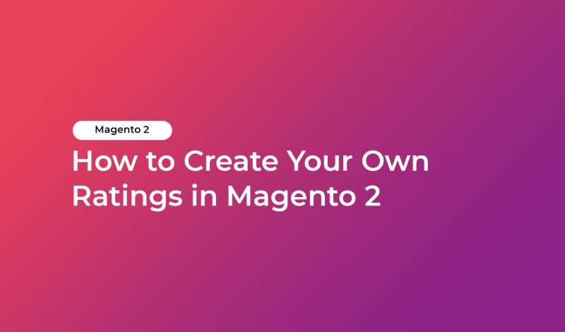 How to Create Your Own Ratings in Magento 2