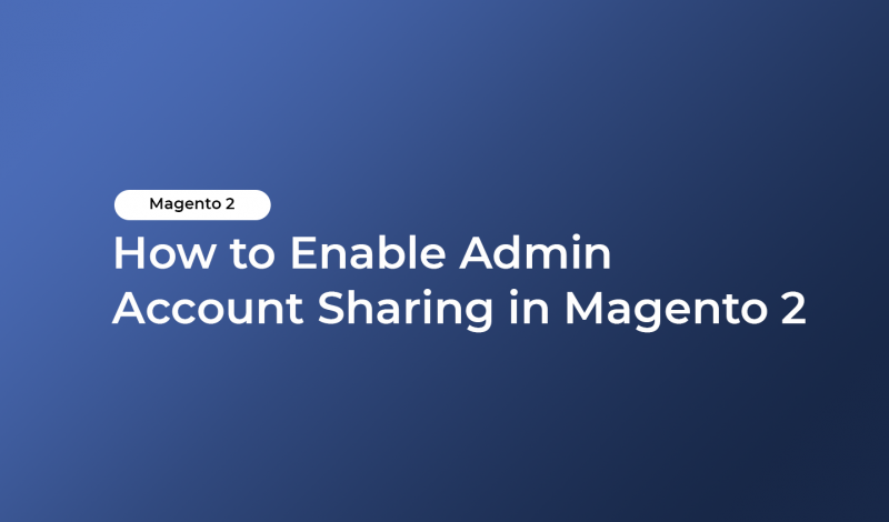 How to Enable Admin Account Sharing in Magento 2