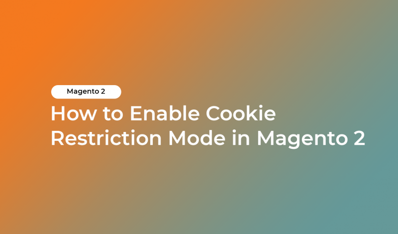 How to Enable Cookie Restriction Mode in Magento 2