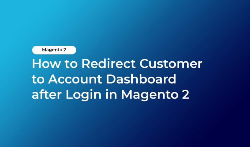 How to Redirect Customer to Account Dashboard after Login in Magento 2