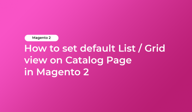 How to set default List / Grid view on Catalog Page in Magento 2