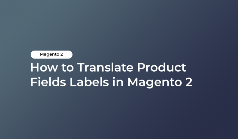How to Translate Product Fields Labels in Magento 2