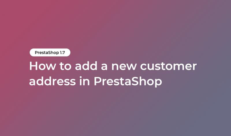 How to add a new customer address in PrestaShop