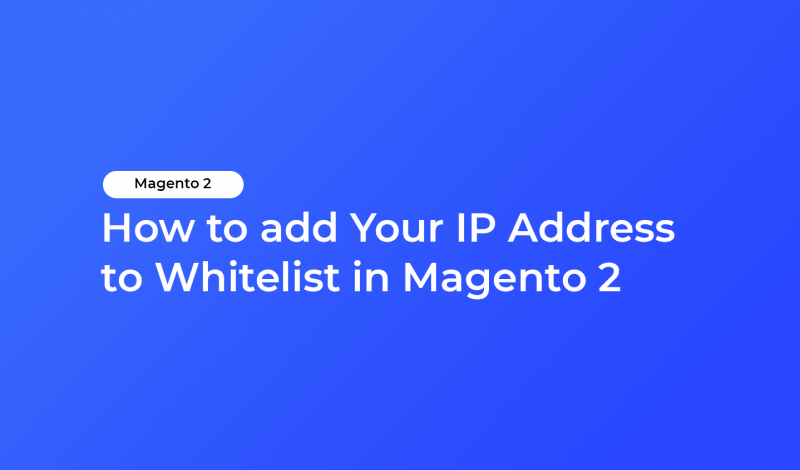 How to add your IP Address to Whitelist in Magento 2