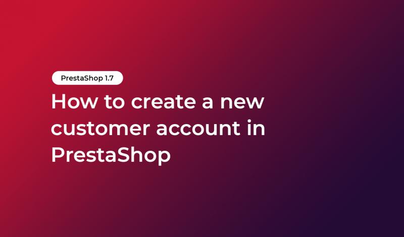 How to create a new customer account in PrestaShop