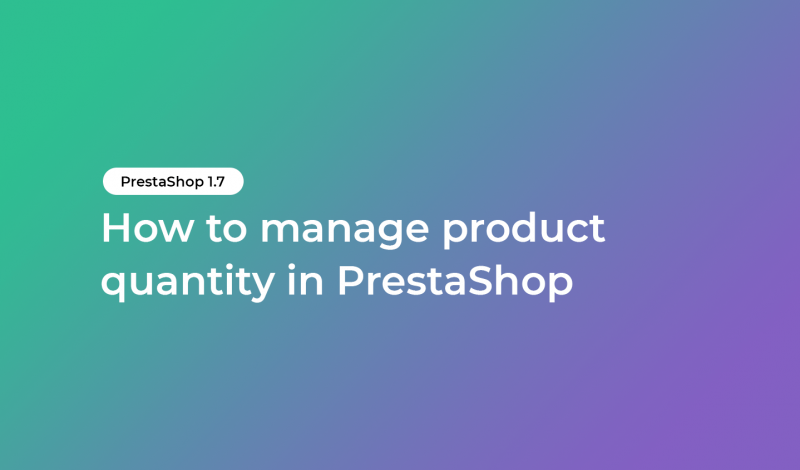 How to manage product quantity in PrestaShop