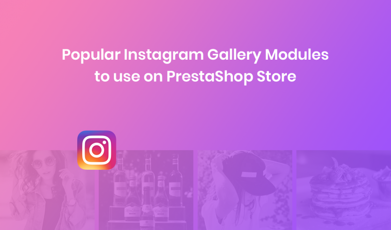 Popular Instagram Gallery Modules to use on PrestaShop Store