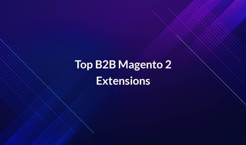Top B2B Magento 2 Extensions