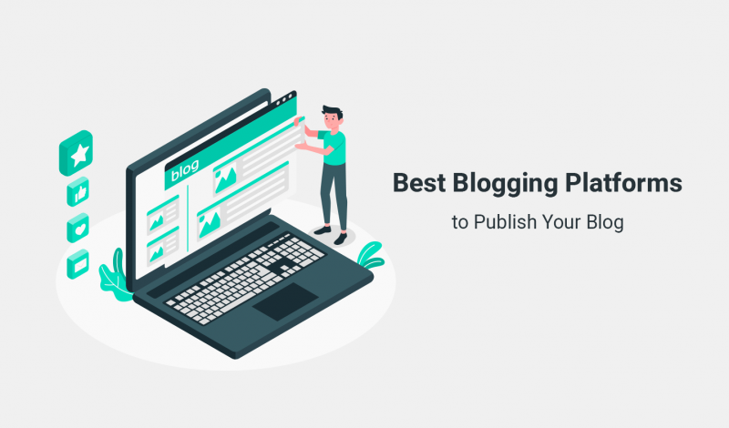 Best Blogging Platforms to Publish Your Blog