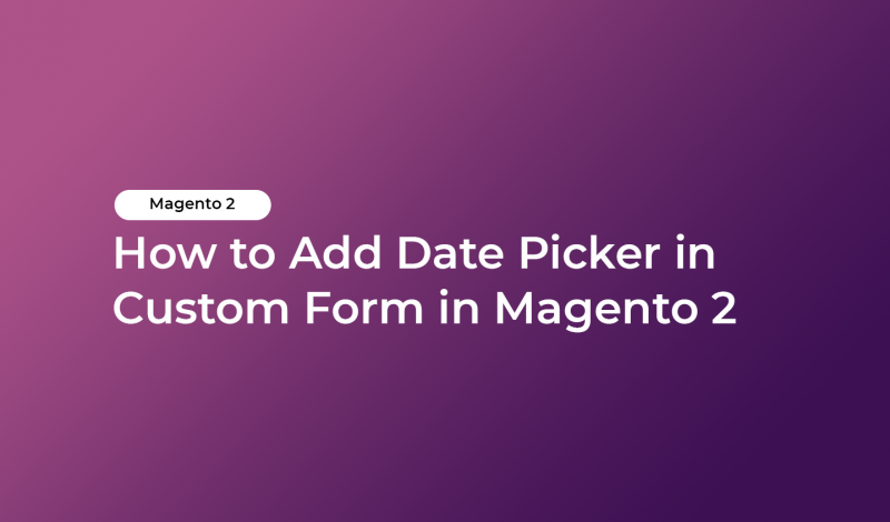 How to Add Date Picker in Custom Form in Magento 2