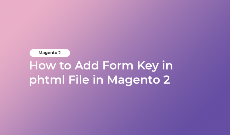 How to Add Form Key in phtml File in Magento 2