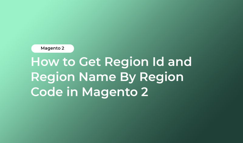How to Get Region Id and Region Name By Region Code in Magento 2