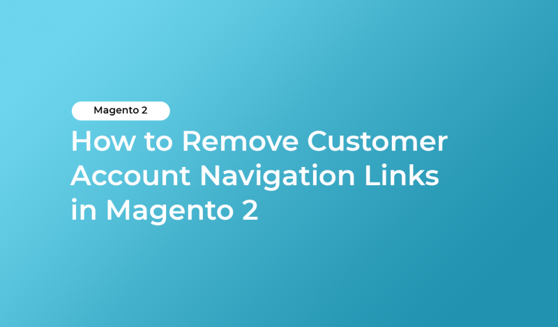 How to Remove Customer Account Navigation Links in Magento 2