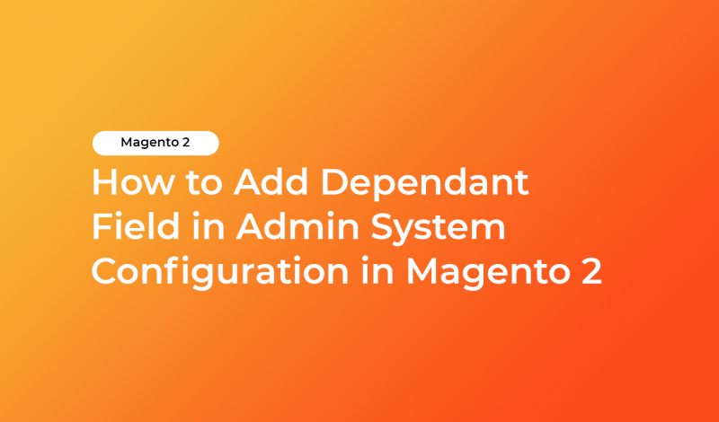 How to Add Dependant Field in Admin System Configuration in Magento 2