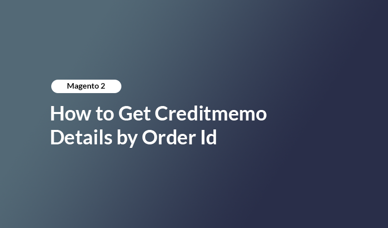 How to Get Creditmemo Details by Order Id
