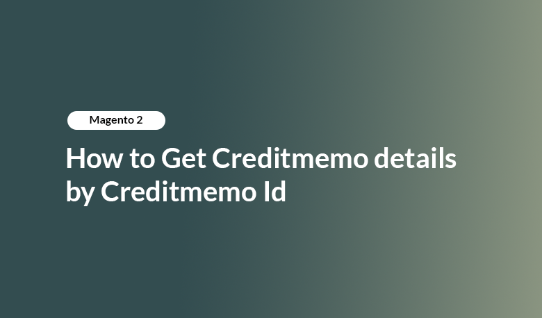 Magento 2 - How to Get Creditmemo Details by Creditmemo Id
