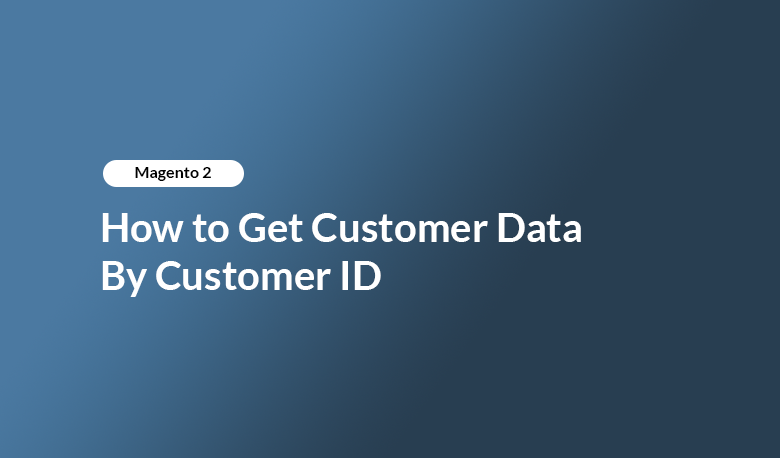 How to Get Customer Data By Customer ID