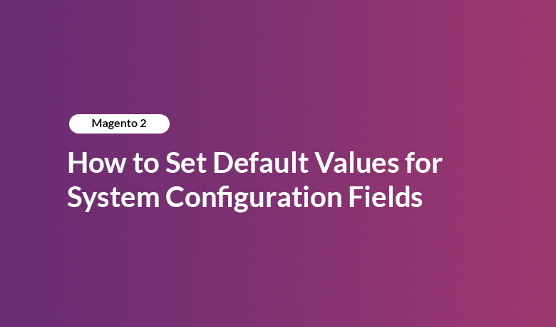 Magento 2 - How to Set Default Values for System Configuration Fields