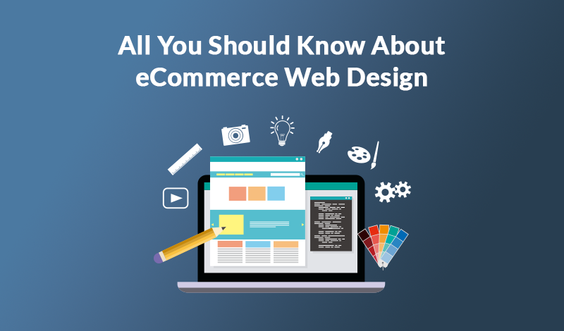 All You Should Know About eCommerce Web Design