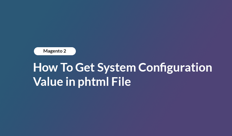 Magento 2 - How To Get System Configuration Value in phtml File