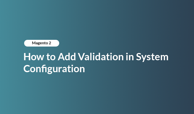 Magento 2 - How to Add Validation in System Configuration