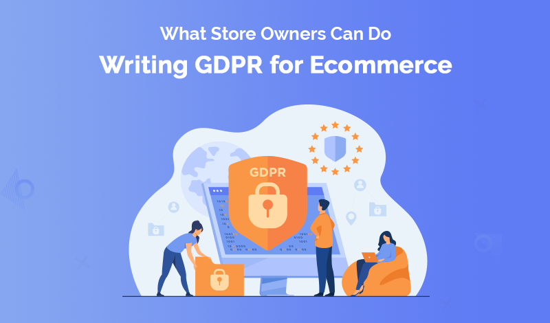 Writing GDPR for Ecommerce What Store Owners Can Do
