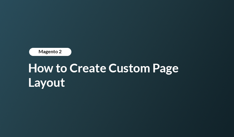 How to Create Custom Page Layout in Magento 2