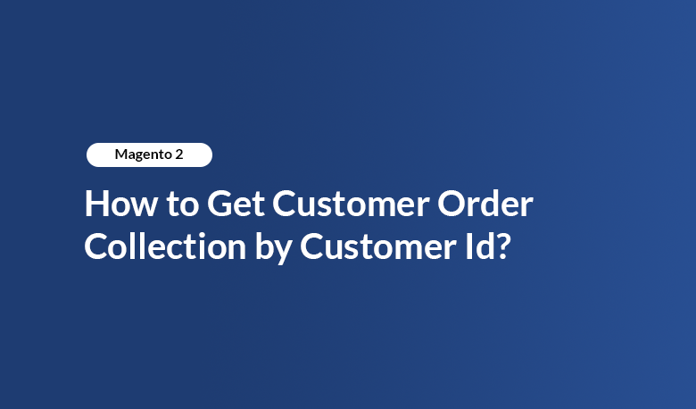 Magento 2 - How to Get Customer Order Collection by Customer Id?