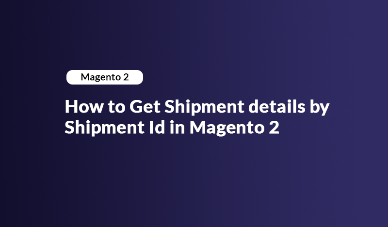 How to Get Shipment details by Shipment Id in Magento 2