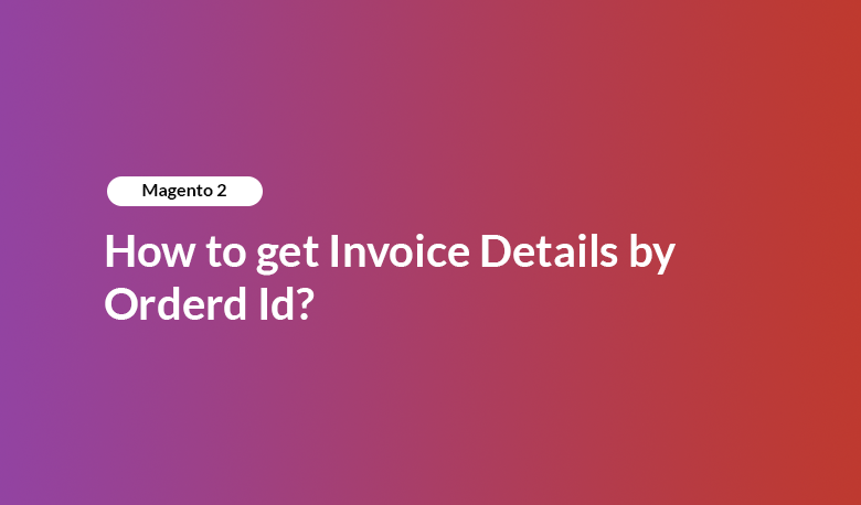 Magento 2 - How to Get Invoice Details by Order Id?