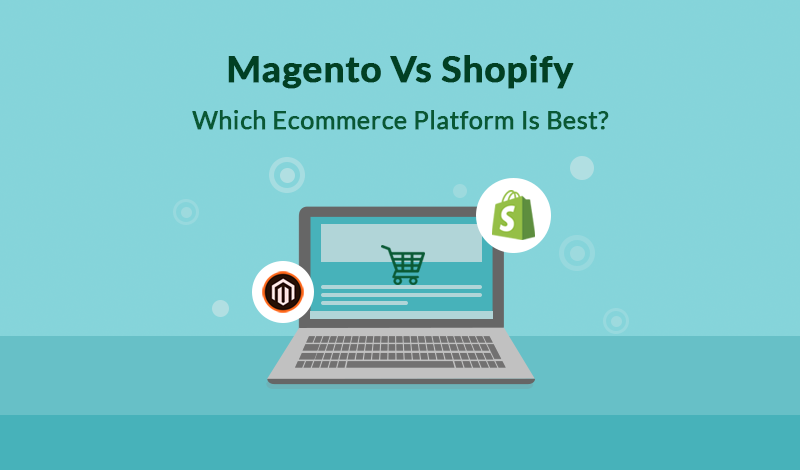 Magento Vs. Shopify: Which Ecommerce Platform Is Best?