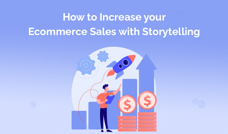 How to Increase your Ecommerce Sales with Storytelling