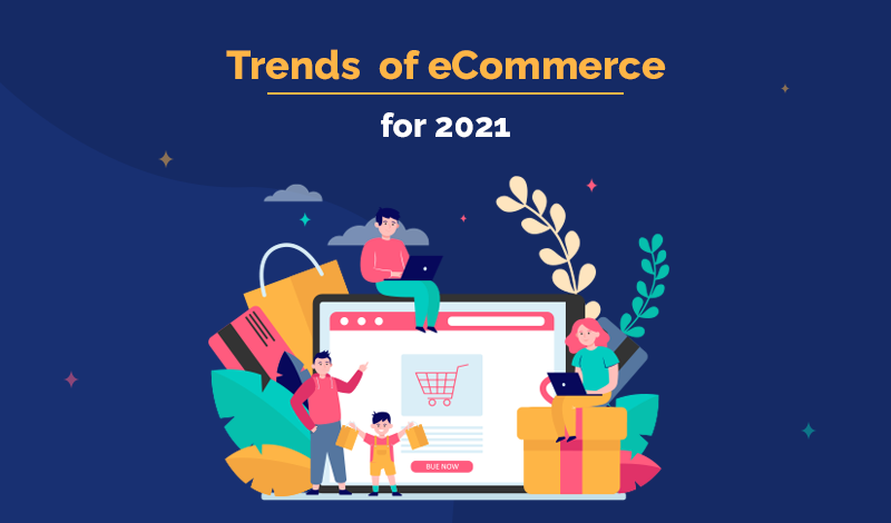 6 Ecommerce Trends for the Future in 2021