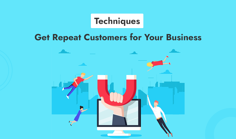 4 Techniques to Get Repeat Customers for Your Business