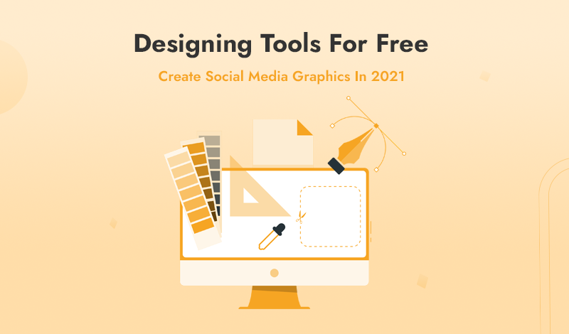 Best Designing Tools For Free To Create Social Media Graphics In 2021