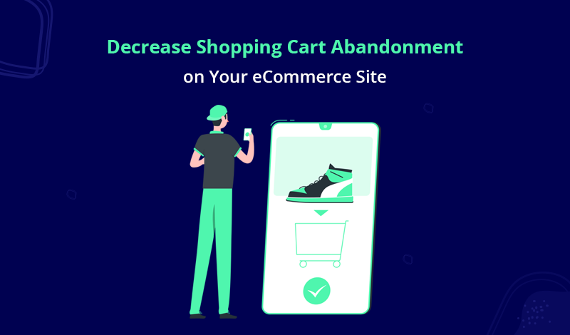 How to Decrease Shopping Cart Abandonment on Your Ecommerce Site